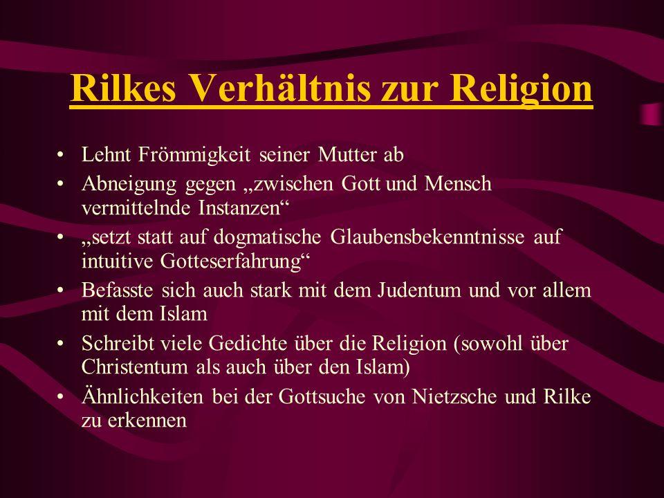 Rilkes Verhältnis zur Religion Lehnt Frömmigkeit seiner Mutter ab Abneigung gegen zwischen Gott und Mensch vermittelnde Instanzen setzt statt auf dogm