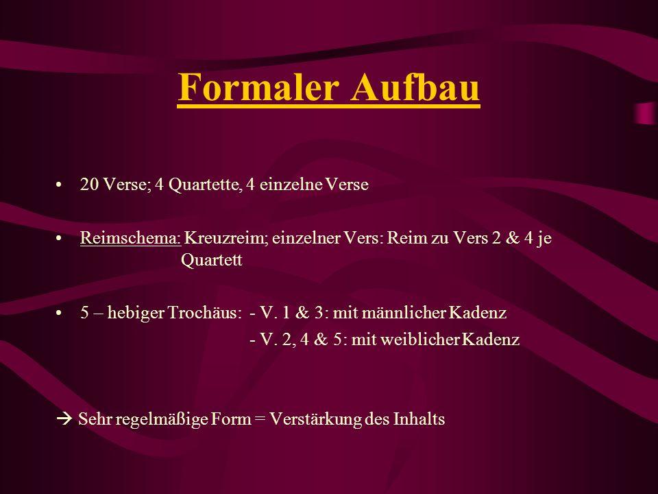 Formaler Aufbau 20 Verse; 4 Quartette, 4 einzelne Verse Reimschema: Kreuzreim; einzelner Vers: Reim zu Vers 2 & 4 je Quartett 5 – hebiger Trochäus: -