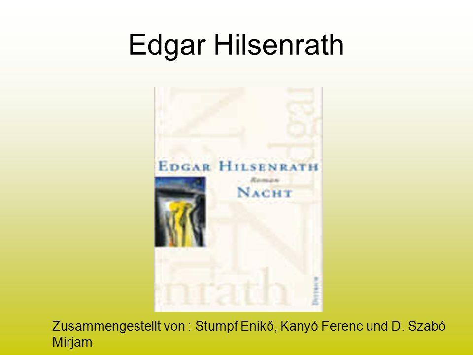 Edgar Hilsenrath Zusammengestellt von : Stumpf Enikő, Kanyó Ferenc und D. Szabó Mirjam