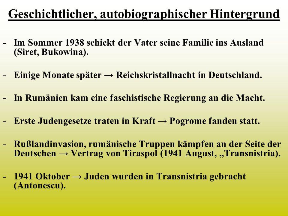 Geschichtlicher, autobiographischer Hintergrund -Im Sommer 1938 schickt der Vater seine Familie ins Ausland (Siret, Bukowina). -Einige Monate später R