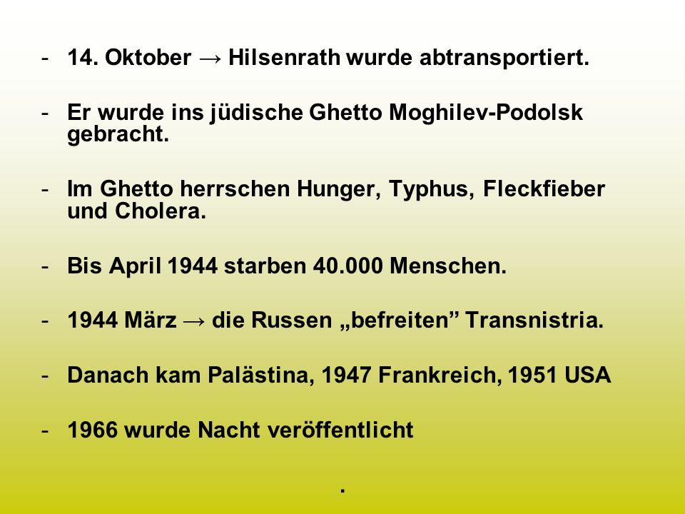 -14. Oktober Hilsenrath wurde abtransportiert. -Er wurde ins jüdische Ghetto Moghilev-Podolsk gebracht. -Im Ghetto herrschen Hunger, Typhus, Fleckfieb