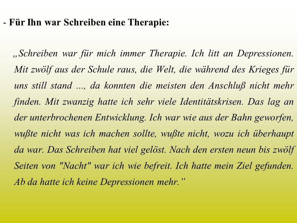 - Für Ihn war Schreiben eine Therapie: Schreiben war für mich immer Therapie. Ich litt an Depressionen. Mit zwölf aus der Schule raus, die Welt, die w