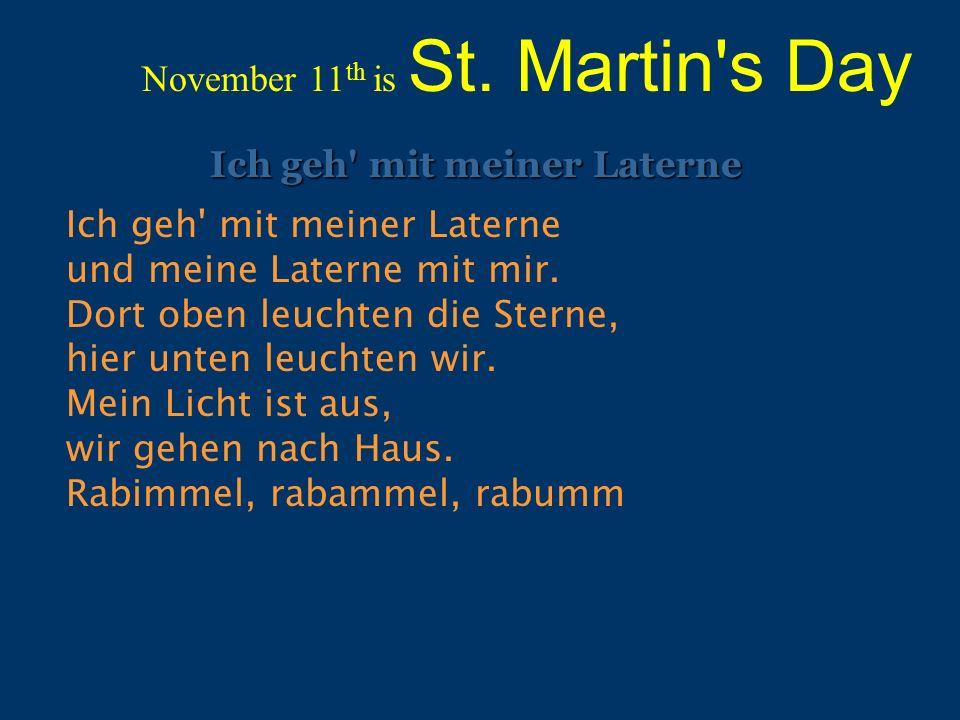 November 11 th is St. Martin's Day Ich geh' mit meiner Laterne Ich geh' mit meiner Laterne und meine Laterne mit mir. Dort oben leuchten die Sterne, h
