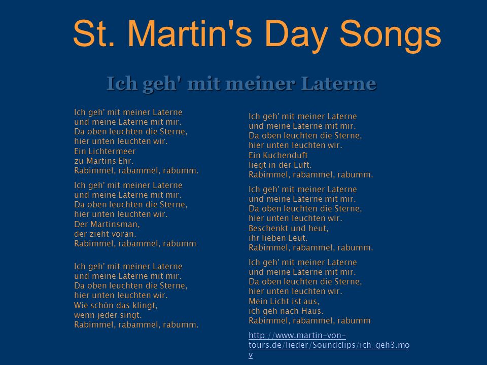 St. Martin's Day Songs Ich geh' mit meiner Laterne und meine Laterne mit mir. Da oben leuchten die Sterne, hier unten leuchten wir. Ein Lichtermeer zu