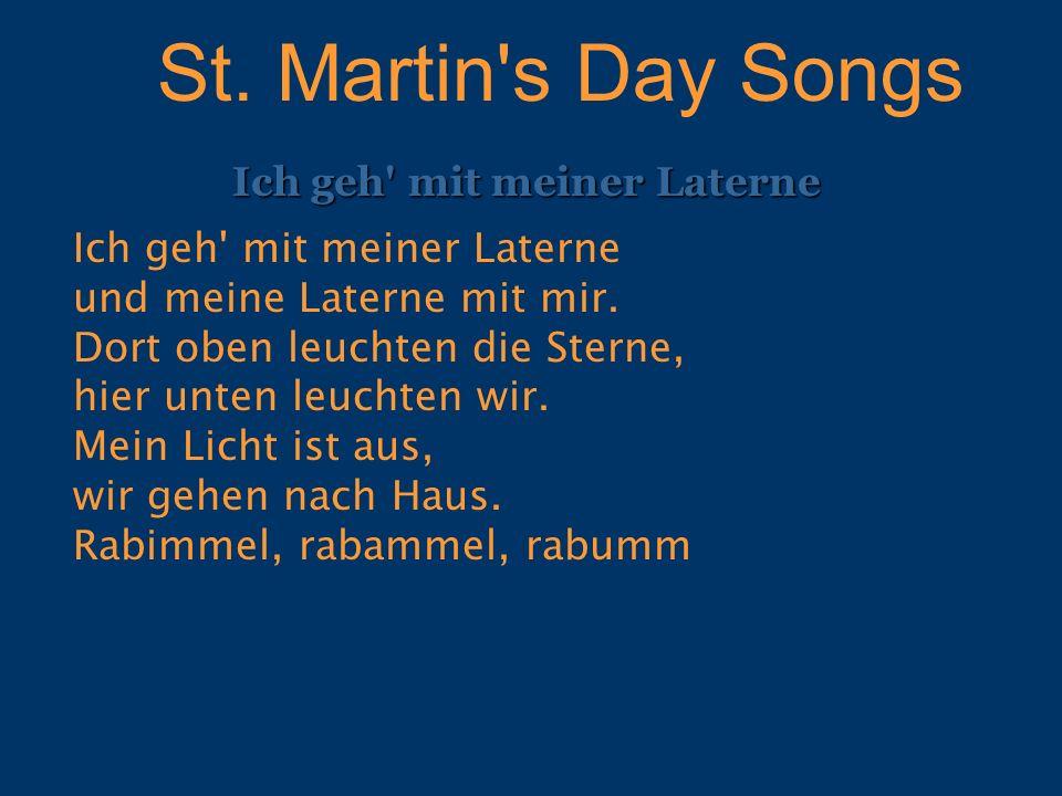 St. Martin's Day Songs Ich geh' mit meiner Laterne Ich geh' mit meiner Laterne und meine Laterne mit mir. Dort oben leuchten die Sterne, hier unten le
