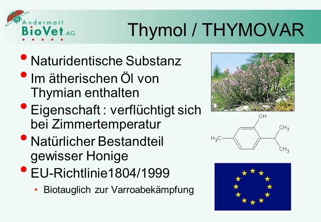 Thymol / THYMOVAR Naturidentische Substanz Im ätherischen Öl von Thymian enthalten Eigenschaft : verflüchtigt sich bei Zimmertemperatur Natürlicher Bestandteil gewisser Honige EU-Richtlinie1804/1999 Biotauglich zur Varroabekämpfung