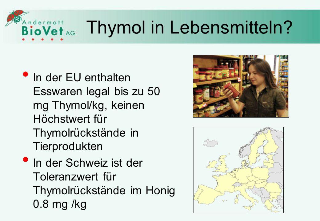Thymol in Lebensmitteln? In der EU enthalten Esswaren legal bis zu 50 mg Thymol/kg, keinen Höchstwert für Thymolrückstände in Tierprodukten In der Sch