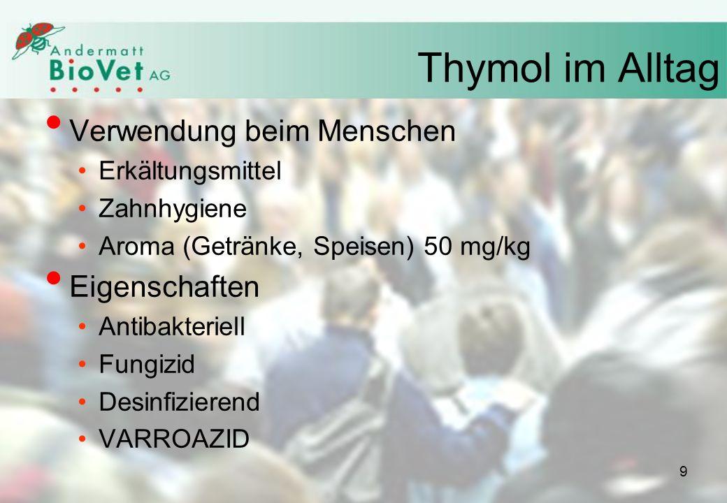 Thymol im Alltag Verwendung beim Menschen Erkältungsmittel Zahnhygiene Aroma (Getränke, Speisen) 50 mg/kg Eigenschaften Antibakteriell Fungizid Desinfizierend VARROAZID 9