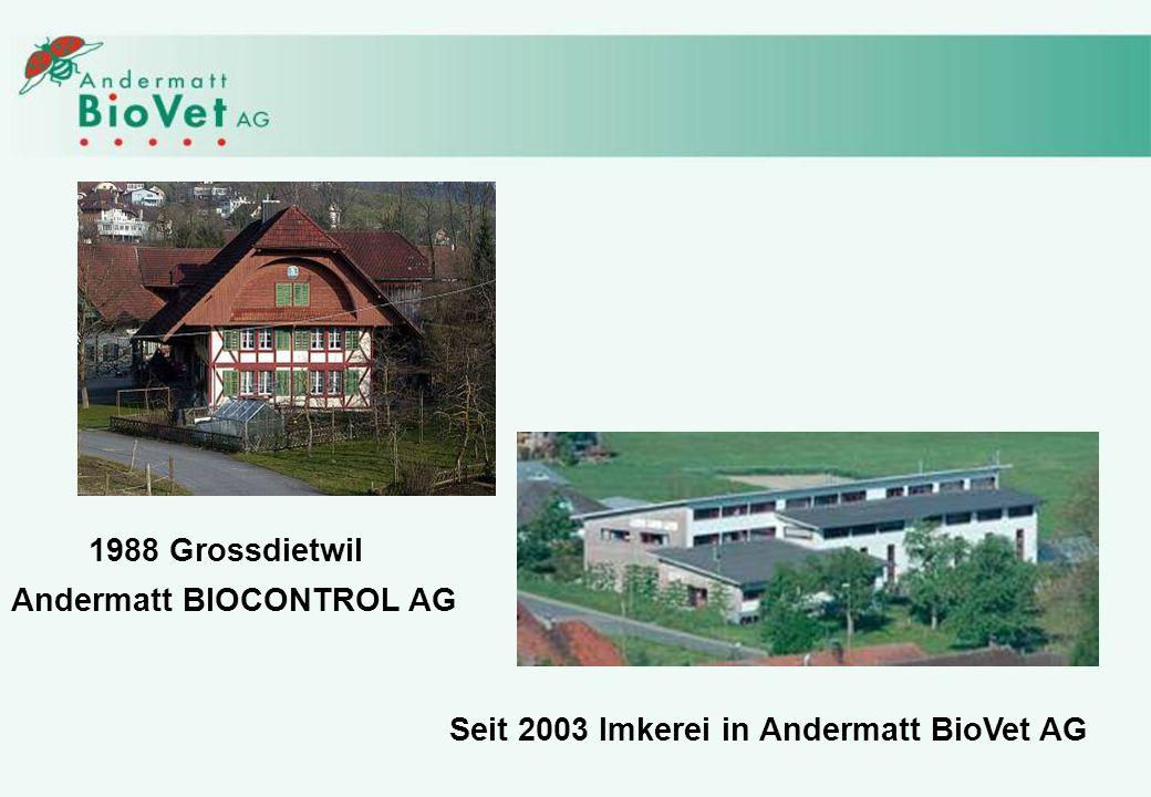 Andermatt BIOCONTROL AG 1988 Grossdietwil Seit 2003 Imkerei in Andermatt BioVet AG