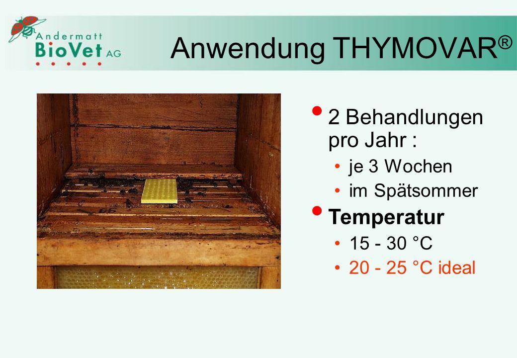 Anwendung THYMOVAR ® 2 Behandlungen pro Jahr : je 3 Wochen im Spätsommer Temperatur 15 - 30 °C 20 - 25 °C ideal