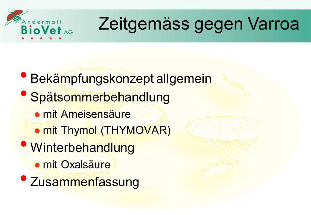 Bekämpfungskonzept allgemein Spätsommerbehandlung mit Ameisensäure mit Thymol (THYMOVAR) Winterbehandlung mit Oxalsäure Zusammenfassung Zeitgemäss gegen Varroa