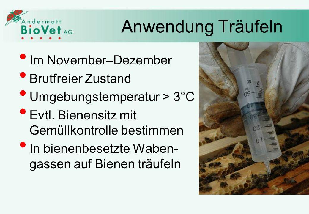 Anwendung Träufeln Im November–Dezember Brutfreier Zustand Umgebungstemperatur > 3°C Evtl. Bienensitz mit Gemüllkontrolle bestimmen In bienenbesetzte
