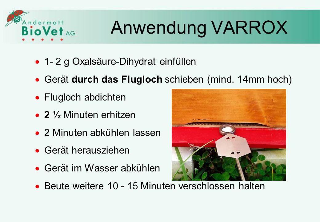 Anwendung VARROX 1- 2 g Oxalsäure-Dihydrat einfüllen Gerät durch das Flugloch schieben (mind. 14mm hoch) Flugloch abdichten 2 ½ Minuten erhitzen 2 Min