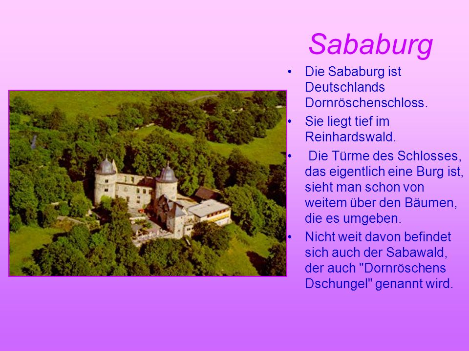 Sababurg Die Sababurg ist Deutschlands Dornröschenschloss. Sie liegt tief im Reinhardswald. Die Türme des Schlosses, das eigentlich eine Burg ist, sie