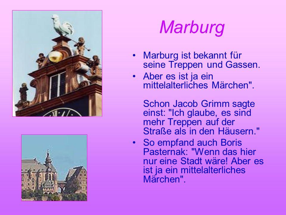 Marburg Marburg ist bekannt für seine Treppen und Gassen. Aber es ist ja ein mittelalterliches Märchen