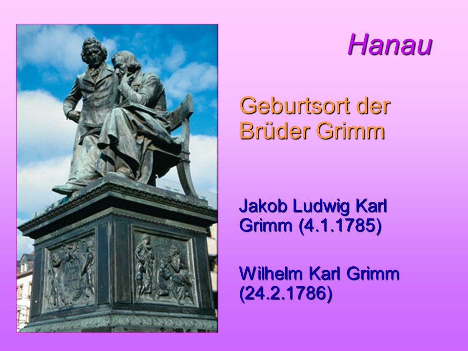 Hanau Hanau Geburtsort der Brüder Grimm Jakob Ludwig Karl Grimm (4.1.1785) Wilhelm Karl Grimm (24.2.1786)