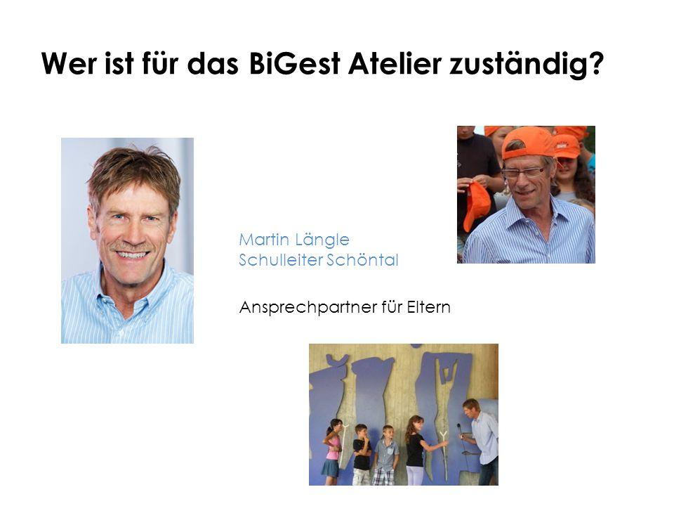 Wer ist für das BiGest Atelier zuständig? Martin Längle Schulleiter Schöntal Ansprechpartner für Eltern