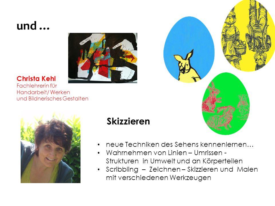 und … Christa Kehl Fachlehrerin für Handarbeit/ Werken und Bildnerisches Gestalten Skizzieren neue Techniken des Sehens kennenlernen… Wahrnehmen von L