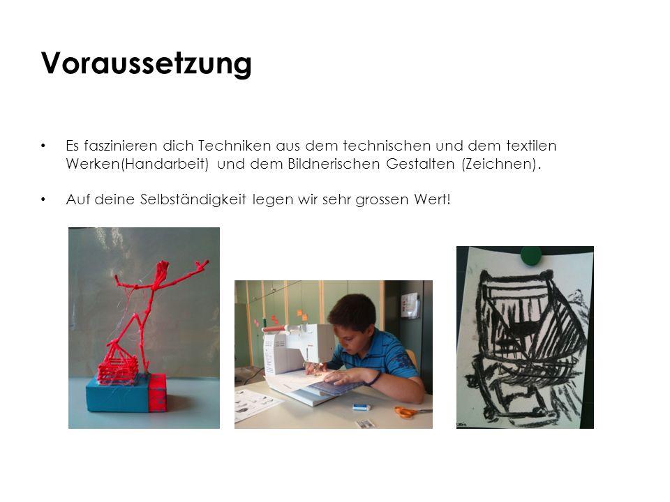 Voraussetzung Es faszinieren dich Techniken aus dem technischen und dem textilen Werken(Handarbeit) und dem Bildnerischen Gestalten (Zeichnen). Auf de