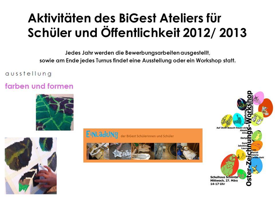 Aktivitäten des BiGest Ateliers für Schüler und Öffentlichkeit 2012/ 2013 Jedes Jahr werden die Bewerbungsarbeiten ausgestellt, sowie am Ende jedes Tu