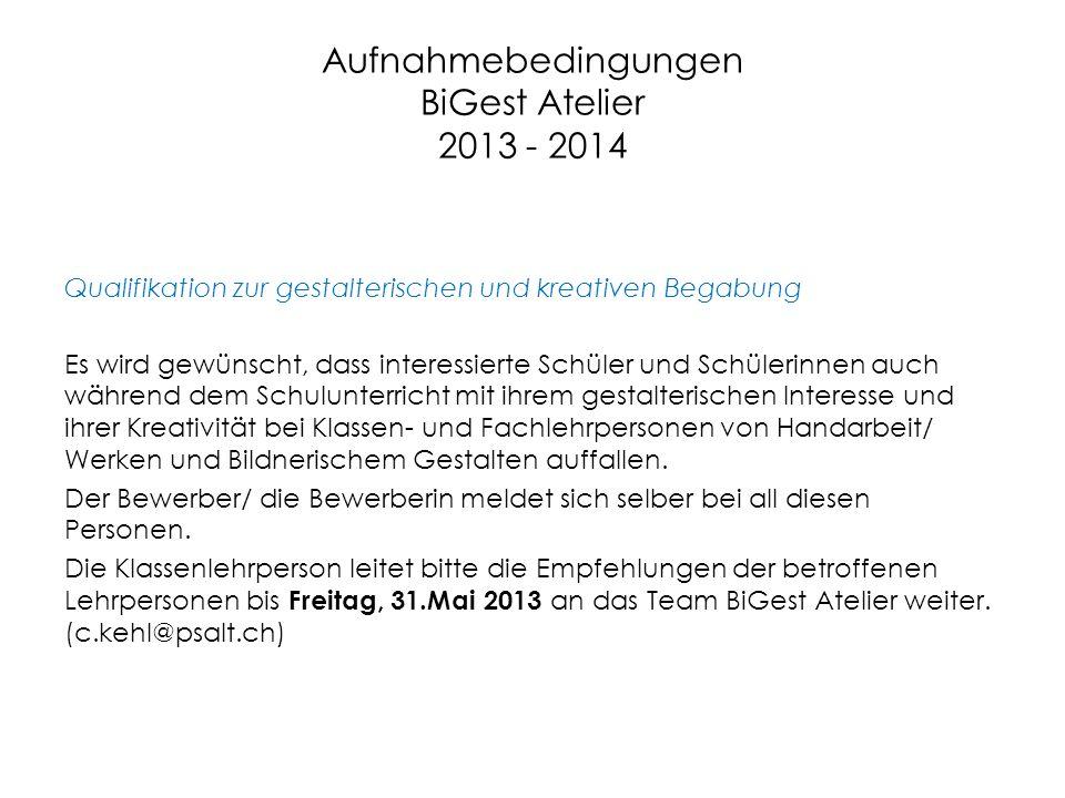 Aufnahmebedingungen BiGest Atelier 2013 - 2014 Qualifikation zur gestalterischen und kreativen Begabung Es wird gewünscht, dass interessierte Schüler