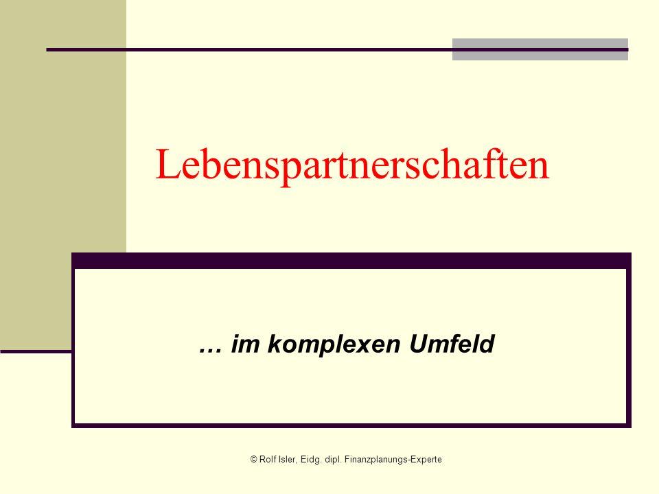 Lebenspartnerschaften … im komplexen Umfeld © Rolf Isler, Eidg. dipl. Finanzplanungs-Experte