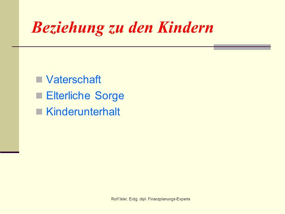 Beziehung zu den Kindern Vaterschaft Elterliche Sorge Kinderunterhalt Rolf Isler, Eidg. dipl. Finanzplanungs-Experte