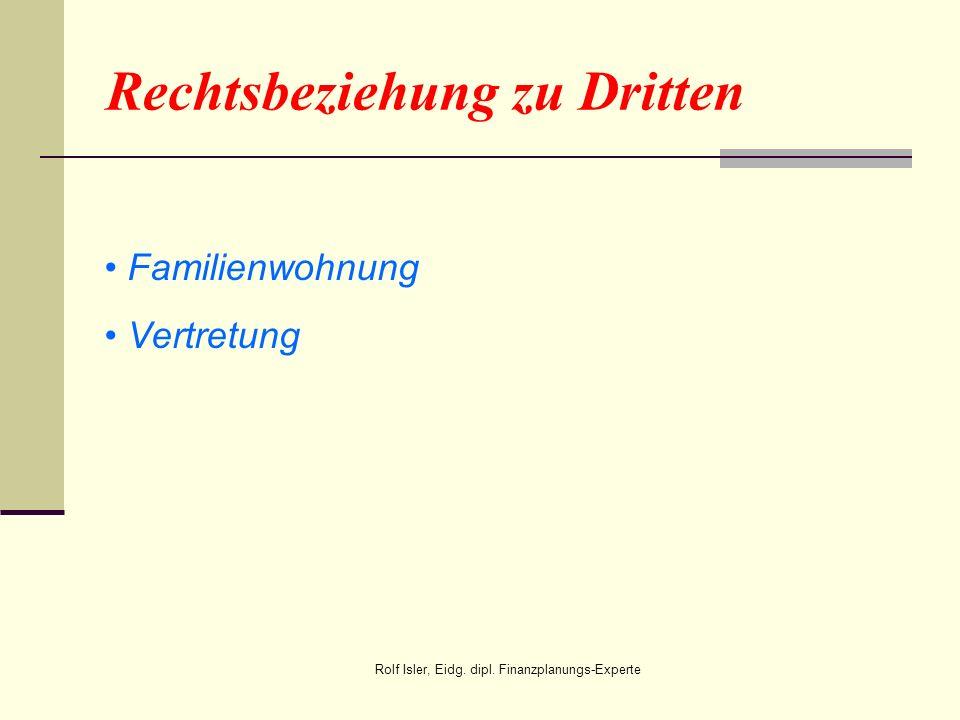 Rechtsbeziehung zu Dritten Familienwohnung Vertretung Rolf Isler, Eidg. dipl. Finanzplanungs-Experte