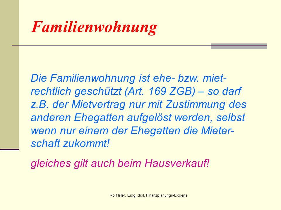 Familienwohnung Die Familienwohnung ist ehe- bzw. miet- rechtlich geschützt (Art. 169 ZGB) – so darf z.B. der Mietvertrag nur mit Zustimmung des ander