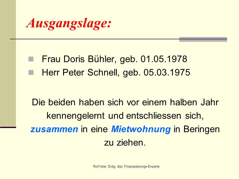 Ausgangslage: Frau Doris Bühler, geb. 01.05.1978 Herr Peter Schnell, geb. 05.03.1975 Die beiden haben sich vor einem halben Jahr kennengelernt und ent