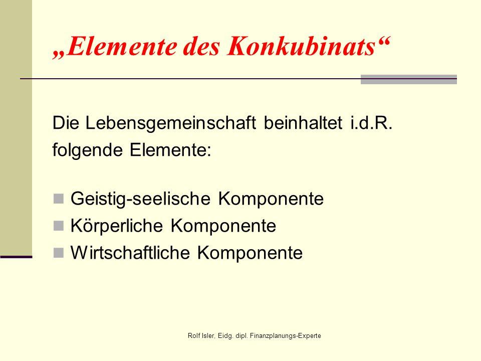 Elemente des Konkubinats Die Lebensgemeinschaft beinhaltet i.d.R. folgende Elemente: Geistig-seelische Komponente Körperliche Komponente Wirtschaftlic