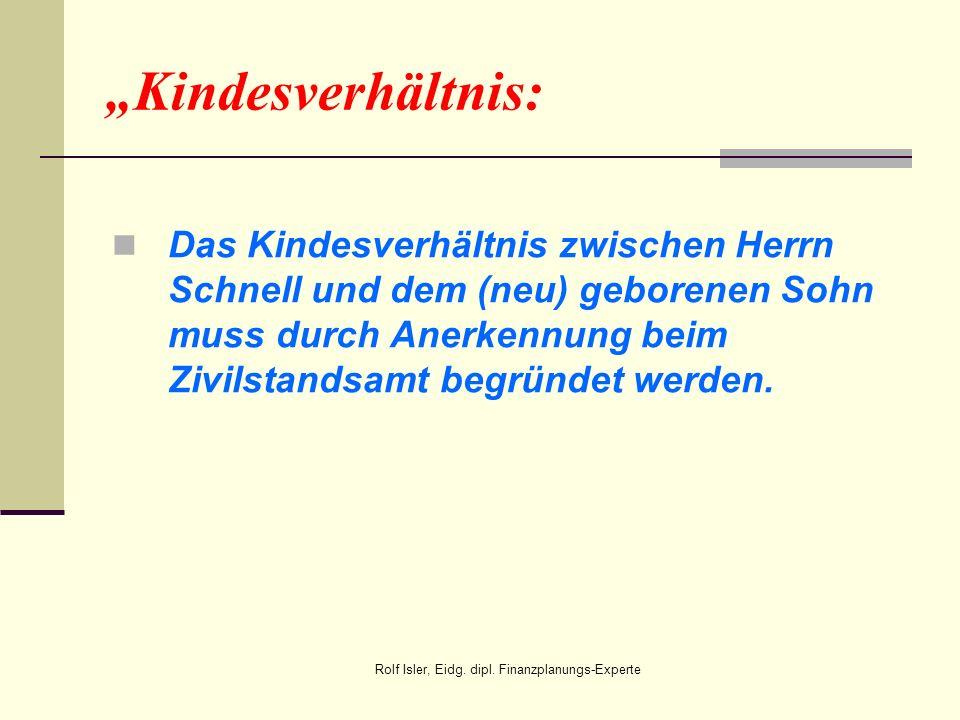 Kindesverhältnis: Das Kindesverhältnis zwischen Herrn Schnell und dem (neu) geborenen Sohn muss durch Anerkennung beim Zivilstandsamt begründet werden