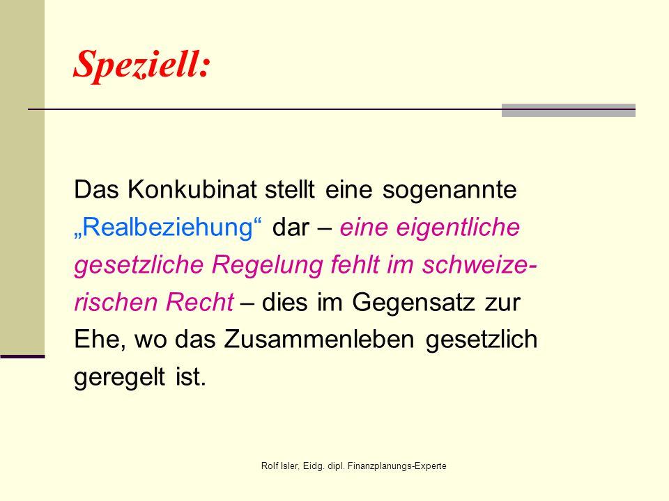 Speziell: Das Konkubinat stellt eine sogenannte Realbeziehung dar – eine eigentliche gesetzliche Regelung fehlt im schweize- rischen Recht – dies im G