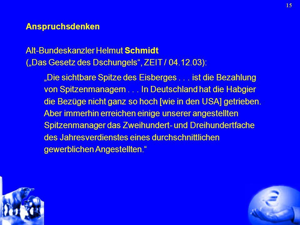 15 Anspruchsdenken Alt-Bundeskanzler Helmut Schmidt (Das Gesetz des Dschungels, ZEIT / 04.12.03): Die sichtbare Spitze des Eisberges... ist die Bezahl