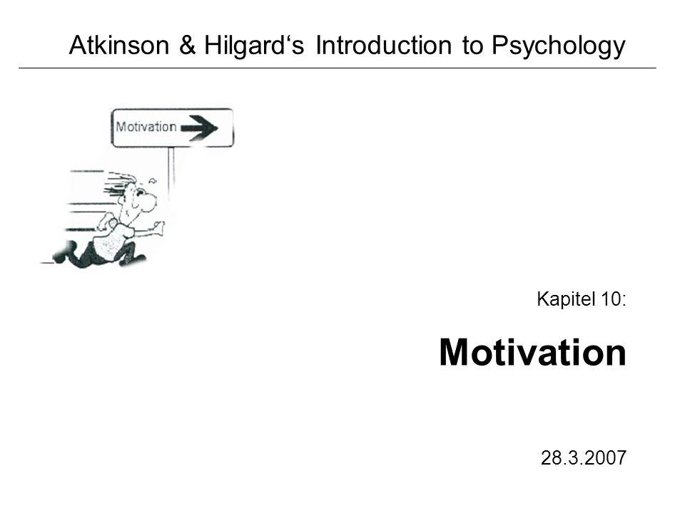 Atkinson & Hilgards Introduction to Psychology Kapitel 10: Motivation 28.3.2007