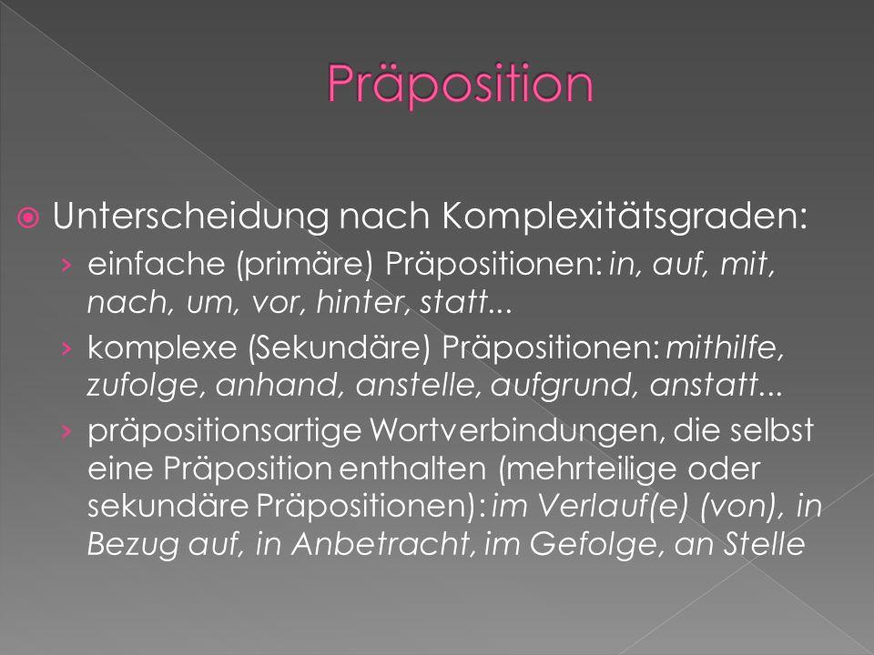 Unterscheidung nach Komplexitätsgraden: einfache (primäre) Präpositionen: in, auf, mit, nach, um, vor, hinter, statt...