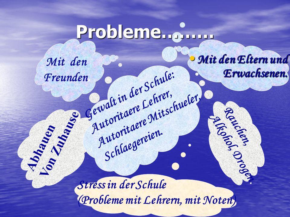 Probleme……… Mit den Eltern und Erwachsenen. Mit den Eltern und Erwachsenen.
