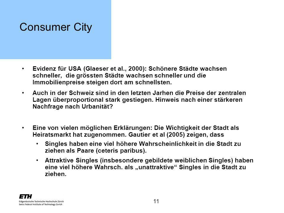 11 Consumer City Evidenz für USA (Glaeser et al., 2000): Schönere Städte wachsen schneller, die grössten Städte wachsen schneller und die Immobilienpr