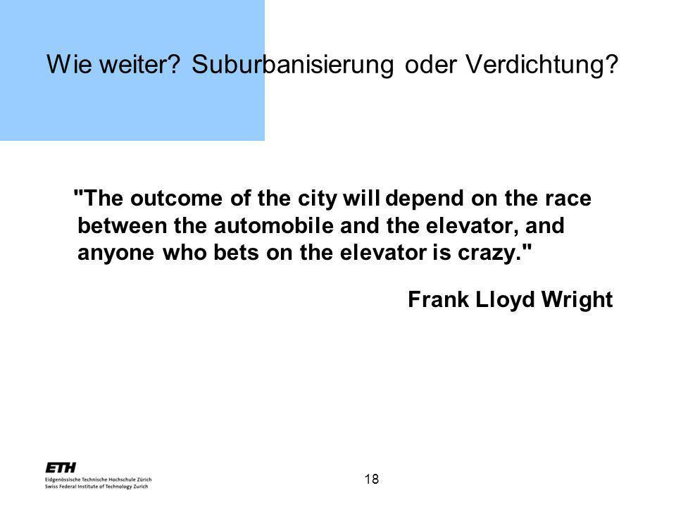 18 Wie weiter? Suburbanisierung oder Verdichtung?