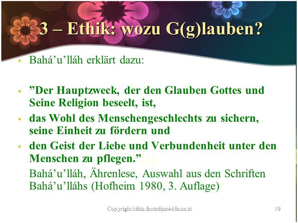 3 – Ethik: wozu G(g)lauben? 3 – Ethik: wozu G(g)lauben? Baháulláh erklärt dazu: Der Hauptzweck, der den Glauben Gottes und Seine Religion beseelt, ist