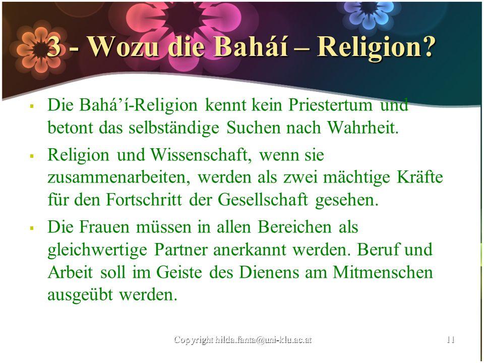 3 - Wozu die Baháí – Religion? Die Baháí-Religion kennt kein Priestertum und betont das selbständige Suchen nach Wahrheit. Religion und Wissenschaft,