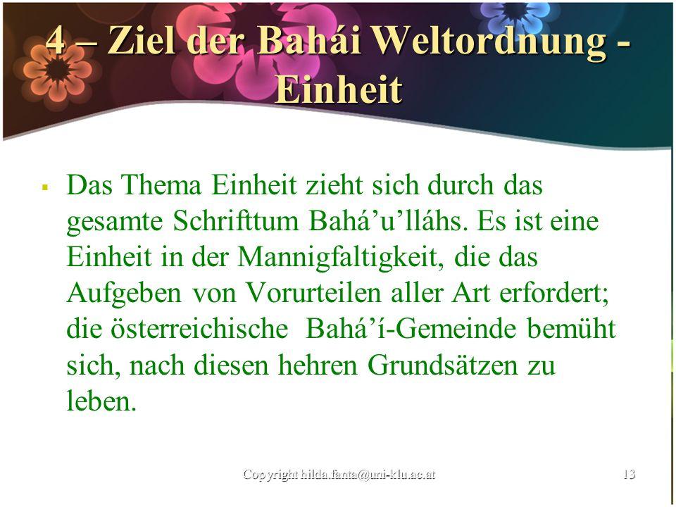 4 – Ziel der Bahái Weltordnung - Einheit Das Thema Einheit zieht sich durch das gesamte Schrifttum Baháulláhs. Es ist eine Einheit in der Mannigfaltig