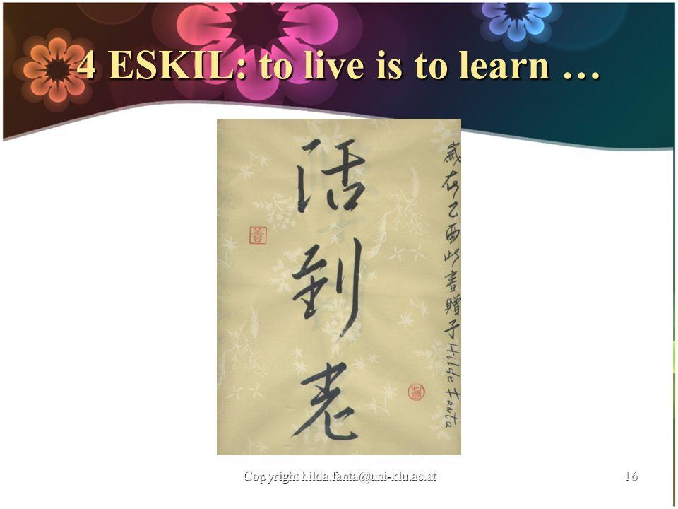 4 ESKIL: to live is to learn … Copyright hilda.fanta@uni-klu.ac.at16