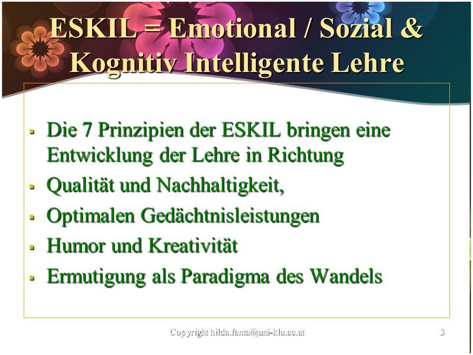 ESKIL = Emotional / Sozial & Kognitiv Intelligente Lehre Die 7 Prinzipien der ESKIL bringen eine Entwicklung der Lehre in Richtung Die 7 Prinzipien de