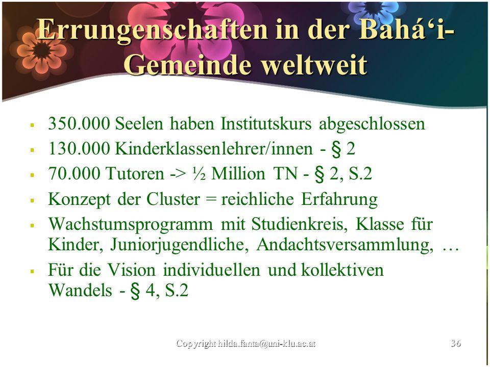Errungenschaften in der Bahái- Gemeinde weltweit 350.000 Seelen haben Institutskurs abgeschlossen 130.000 Kinderklassenlehrer/innen - § 2 70.000 Tutor