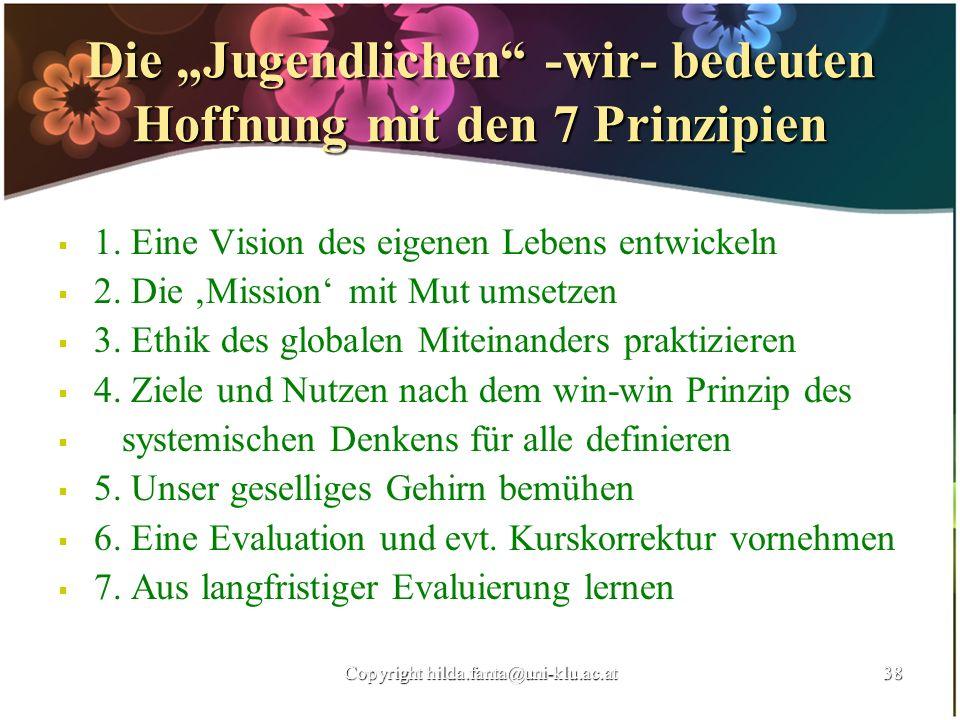 Die Jugendlichen -wir- bedeuten Hoffnung mit den 7 Prinzipien 1. Eine Vision des eigenen Lebens entwickeln 2. Die Mission mit Mut umsetzen 3. Ethik de