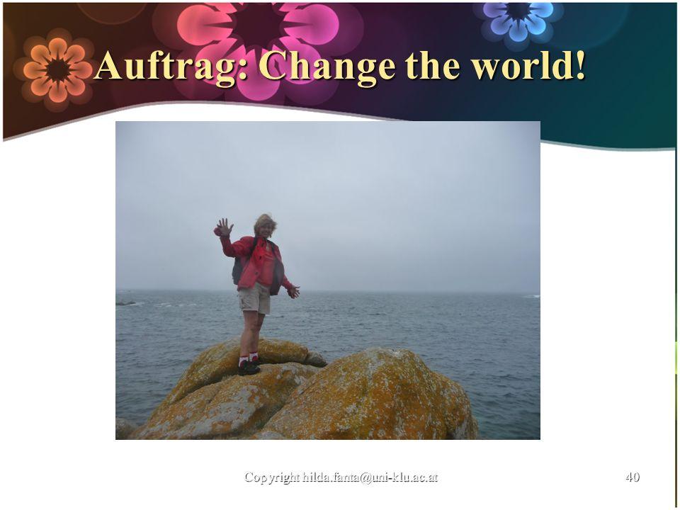Auftrag: Change the world! Copyright hilda.fanta@uni-klu.ac.at40