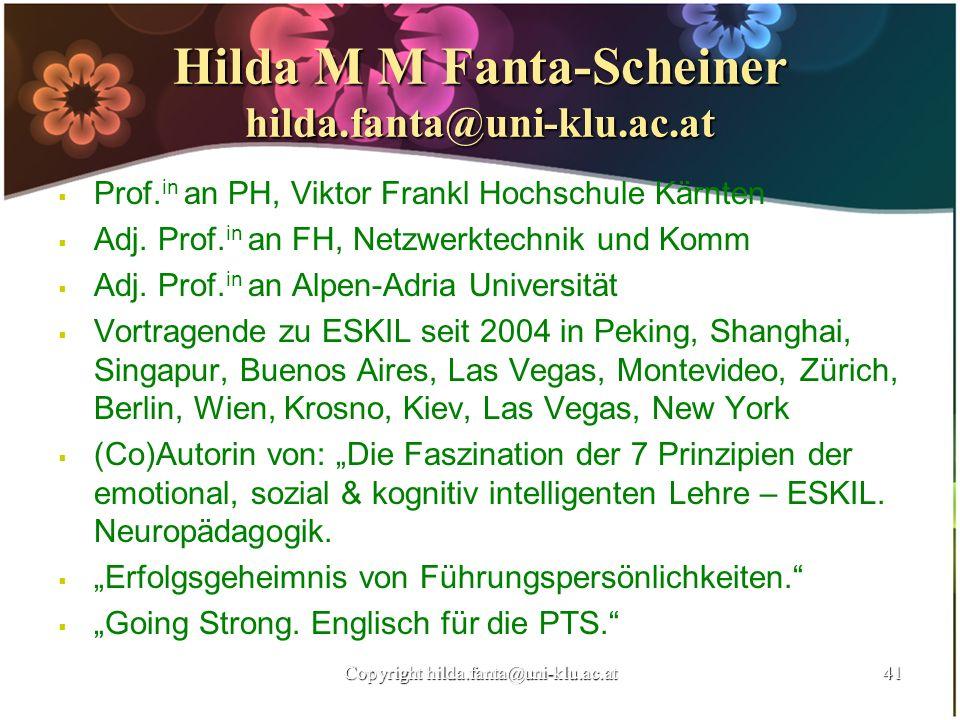 Hilda M M Fanta-Scheiner hilda.fanta@uni-klu.ac.at Prof. in an PH, Viktor Frankl Hochschule Kärnten Adj. Prof. in an FH, Netzwerktechnik und Komm Adj.