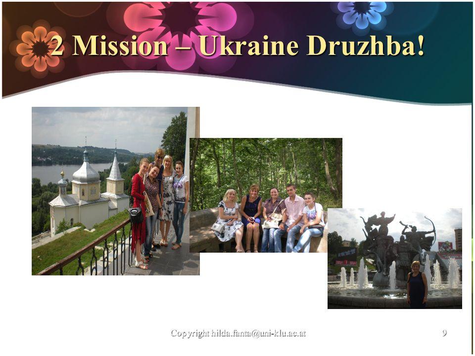 2 Mission – Ukraine Druzhba! Copyright hilda.fanta@uni-klu.ac.at9