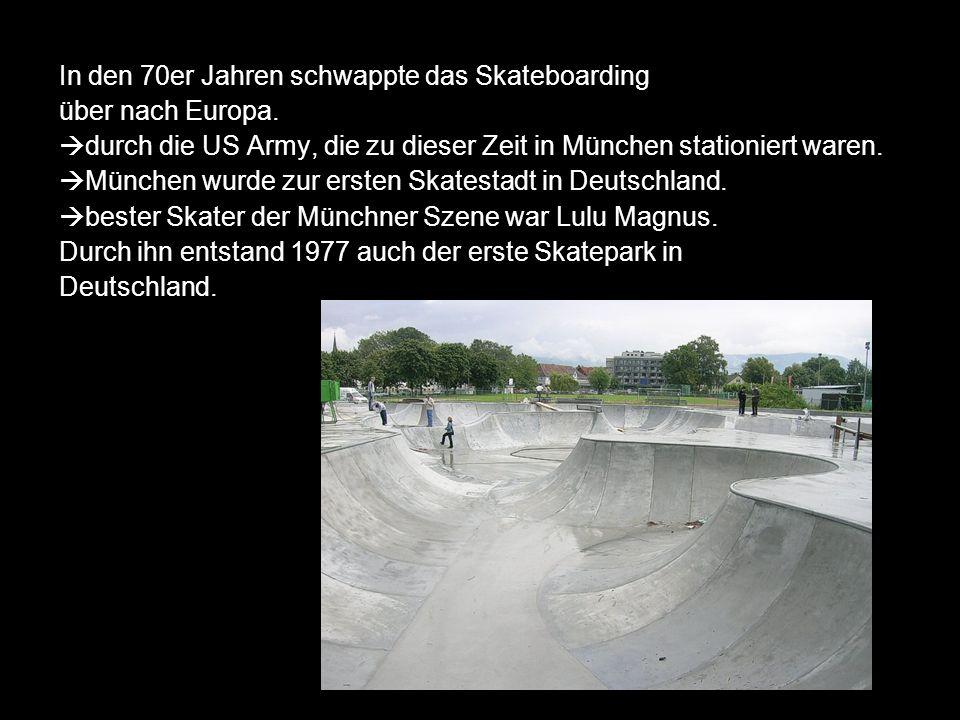 In den 70er Jahren schwappte das Skateboarding über nach Europa. durch die US Army, die zu dieser Zeit in München stationiert waren. München wurde zur